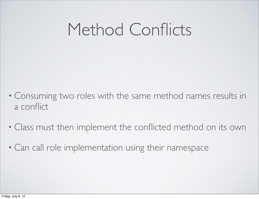 Method Conflicts • Consuming two roles with the ...