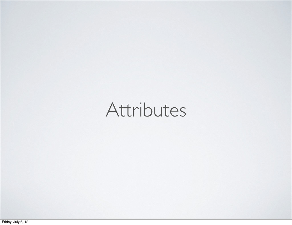 Attributes Friday, July 6, 12