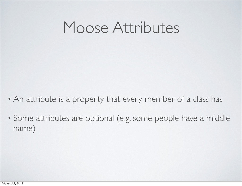 Moose Attributes • An attribute is a property t...