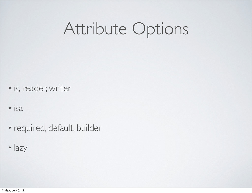Attribute Options • is, reader, writer • isa • ...