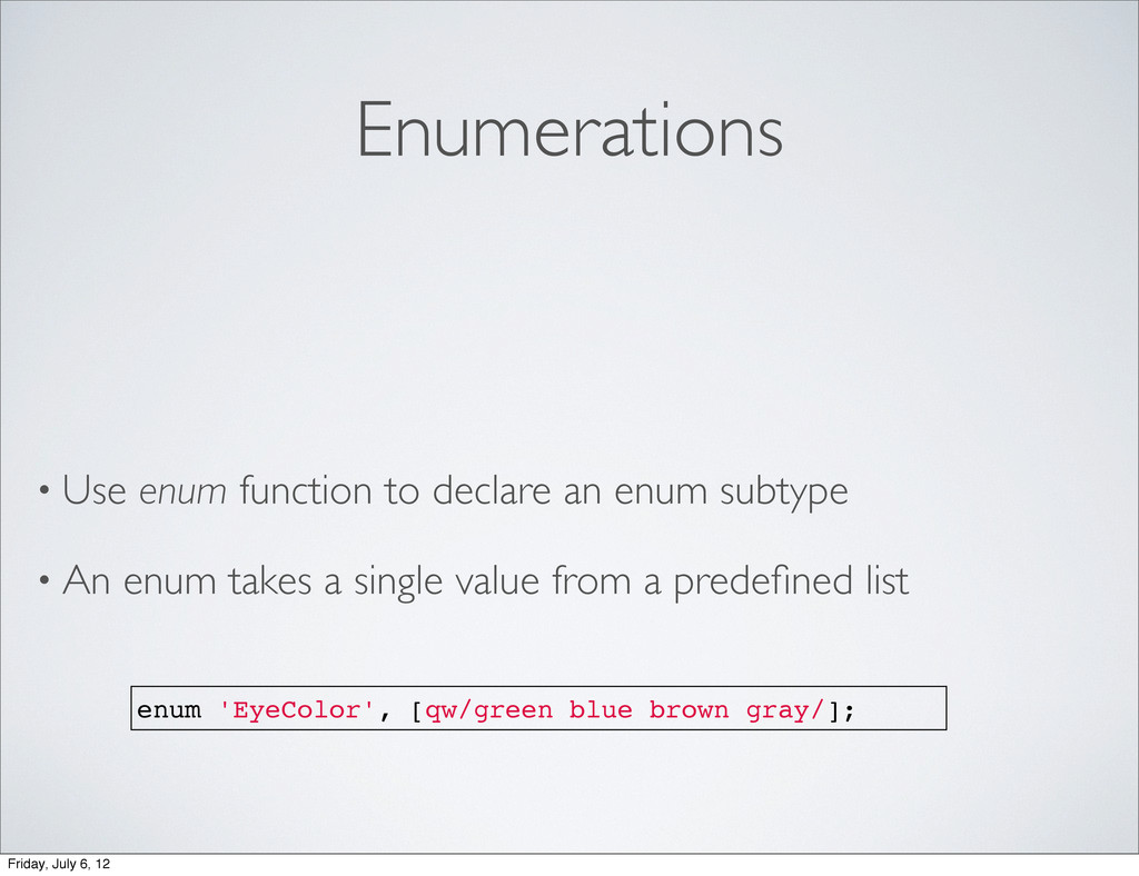 Enumerations • Use enum function to declare an ...