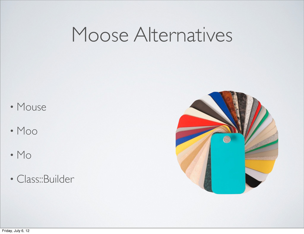 Moose Alternatives • Mouse • Moo • Mo • Class::...