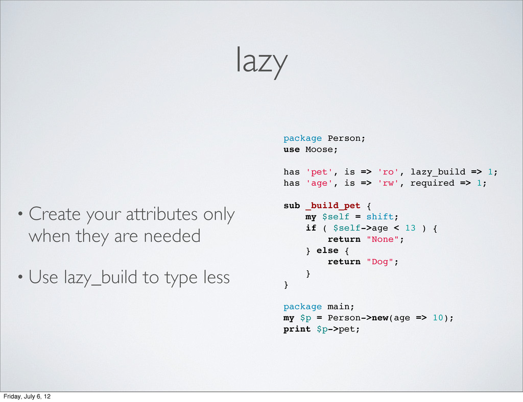 lazy • Create your attributes only when they ar...