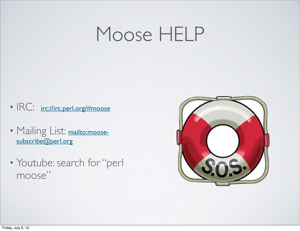 Moose HELP • IRC: irc://irc.perl.org/#moose • M...