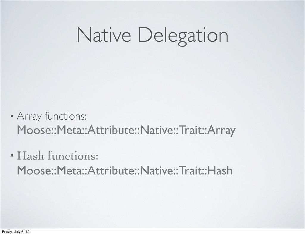 Native Delegation • Array functions: Moose::Met...