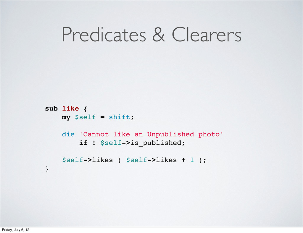 Predicates & Clearers sub like { my $self = shi...