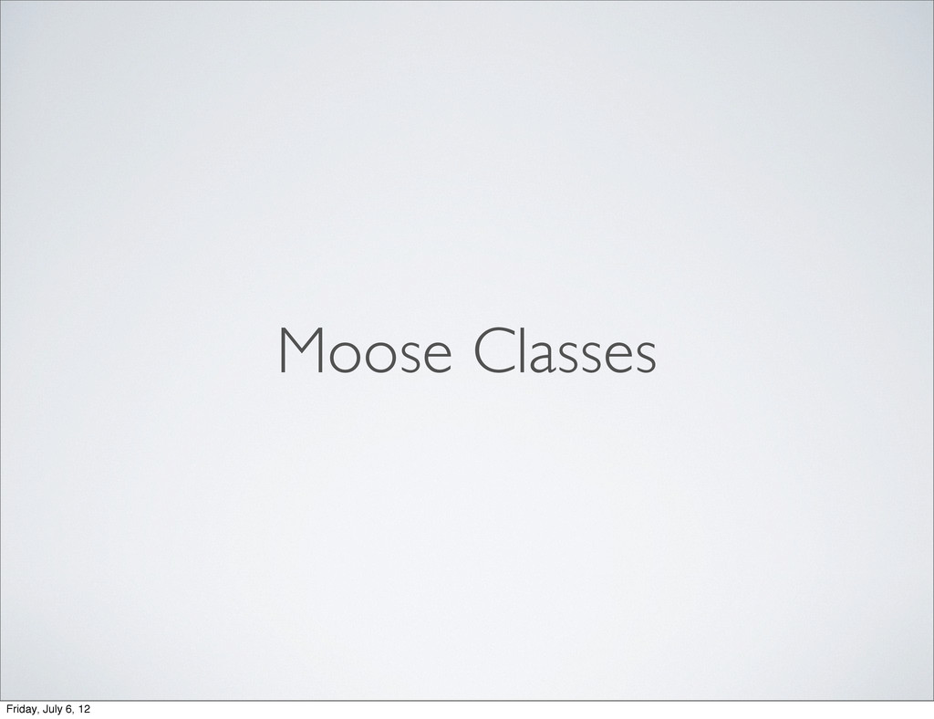 Moose Classes Friday, July 6, 12