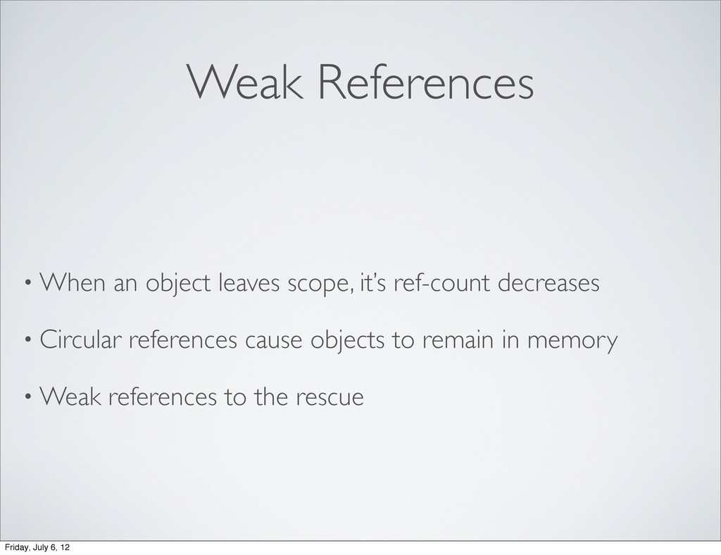 Weak References • When an object leaves scope, ...