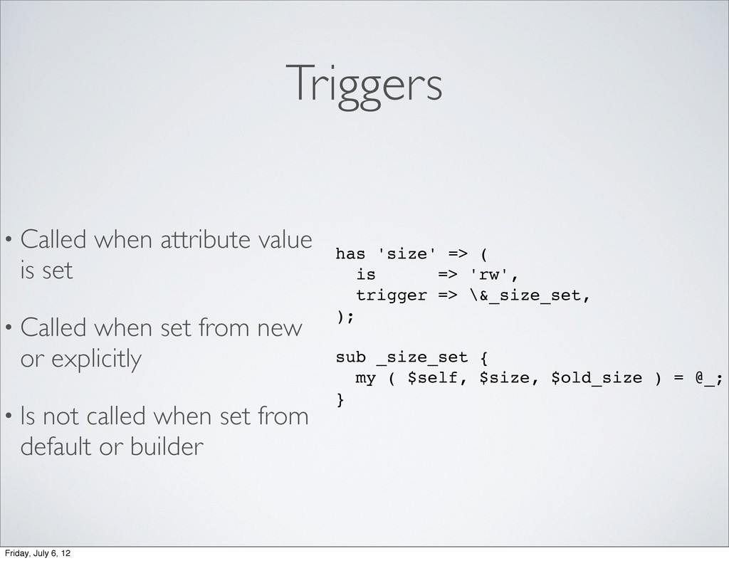 Triggers • Called when attribute value is set •...