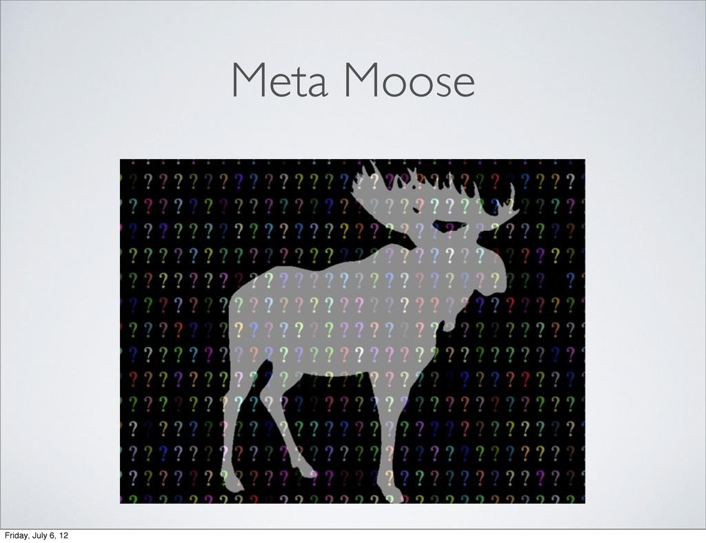Meta Moose Friday, July 6, 12