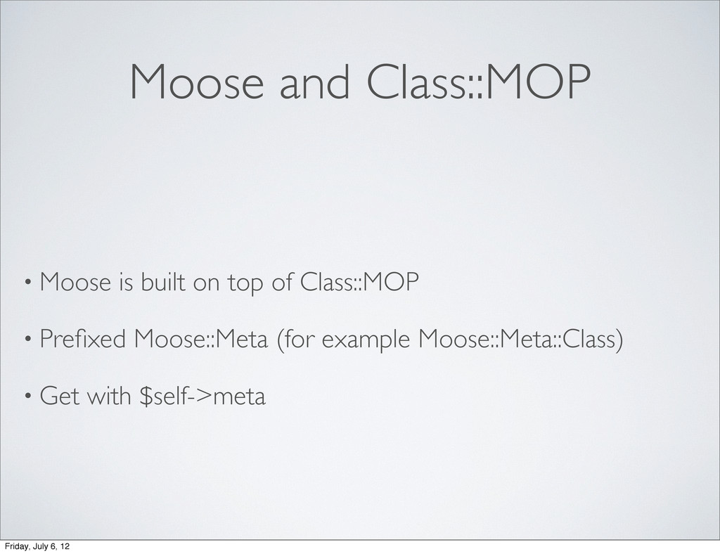 Moose and Class::MOP • Moose is built on top of...