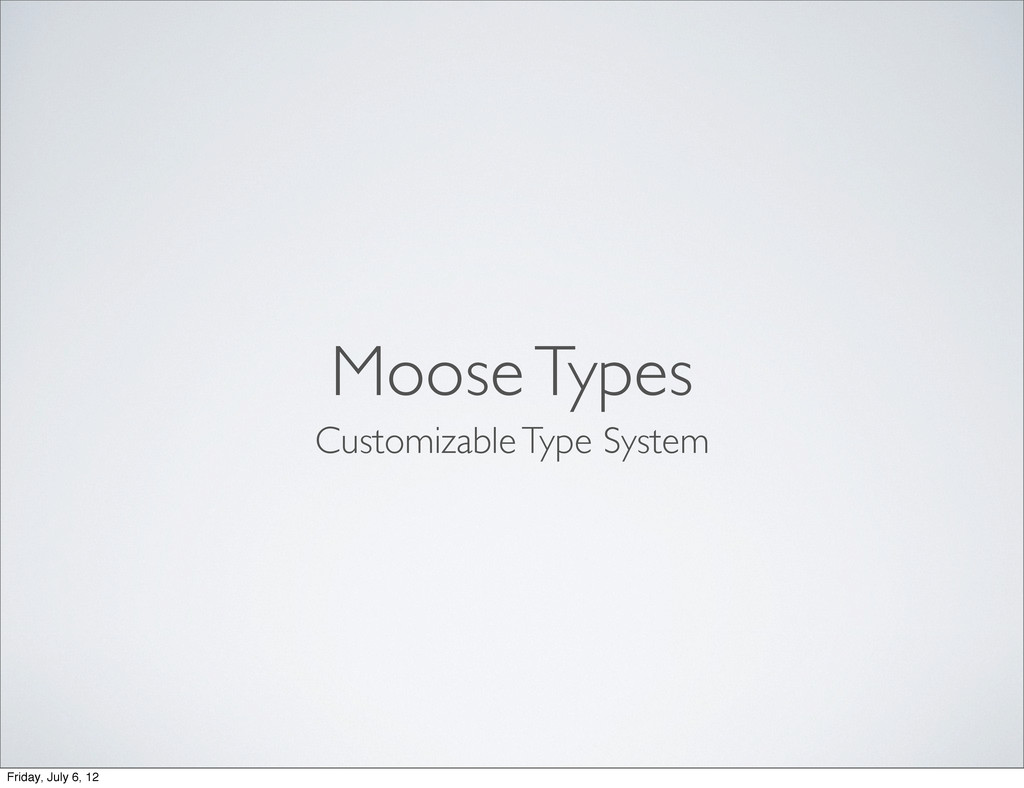 Moose Types Customizable Type System Friday, Ju...