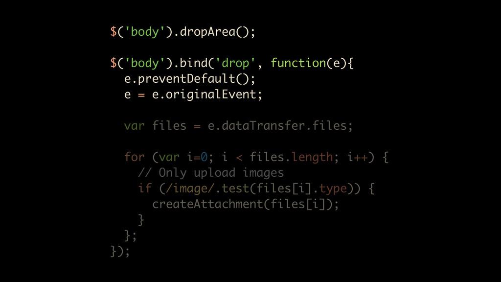 $('body').dropArea(); $('body').bind('drop', fu...
