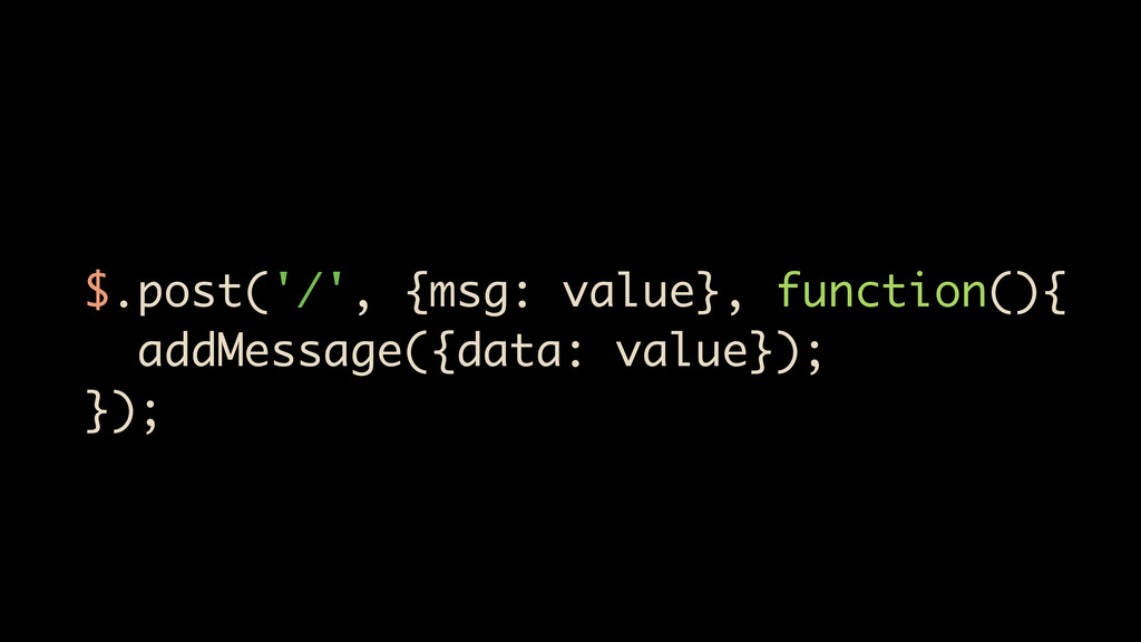 $.post('/', {msg: value}, function(){ addMessag...