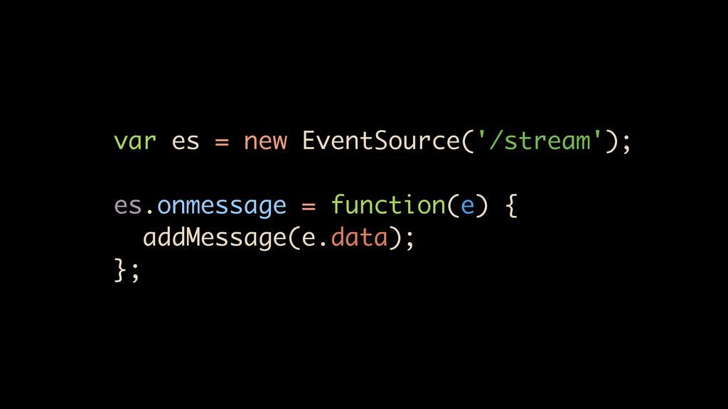 var es = new EventSource('/stream'); es.onmessa...
