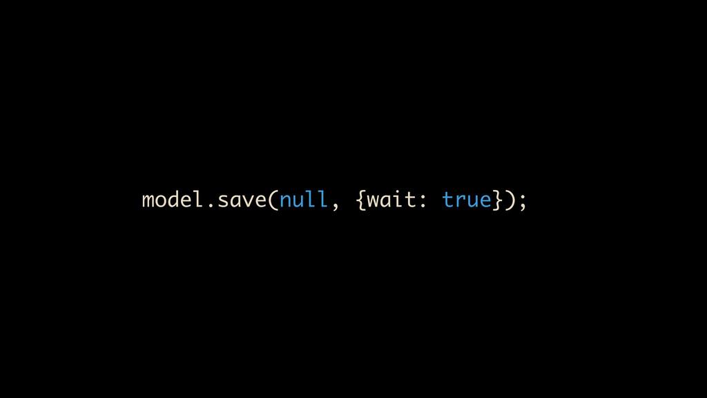 model.save(null, {wait: true});