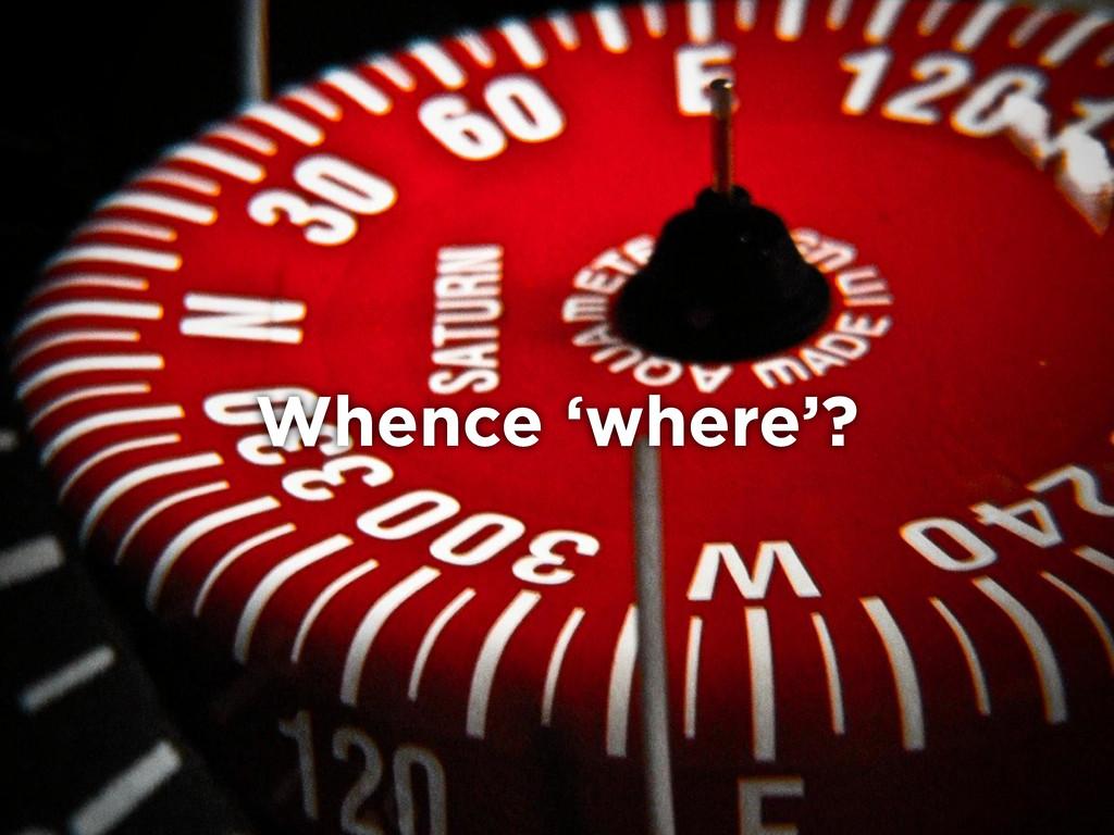 Whence 'where'?