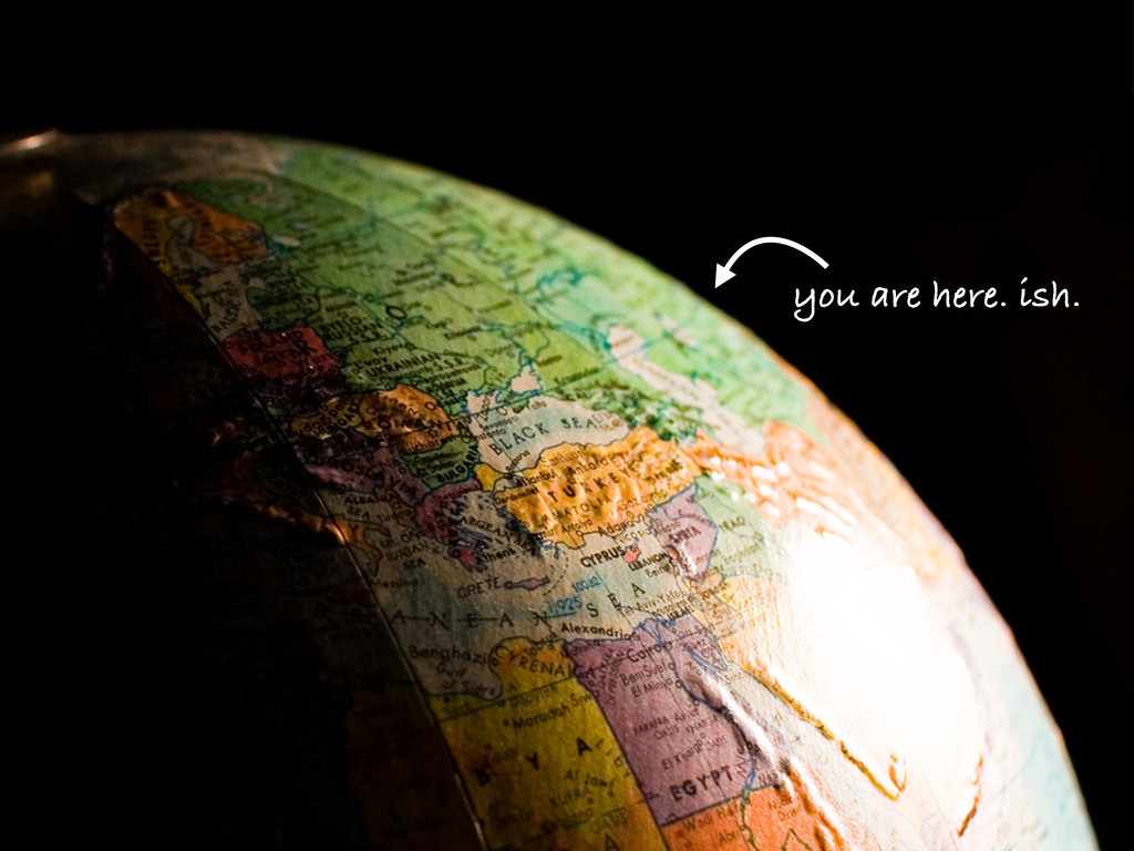 you are here. ish.