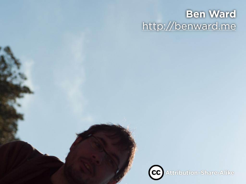 Ben Ward http://benward.me Attribution–Share-Al...