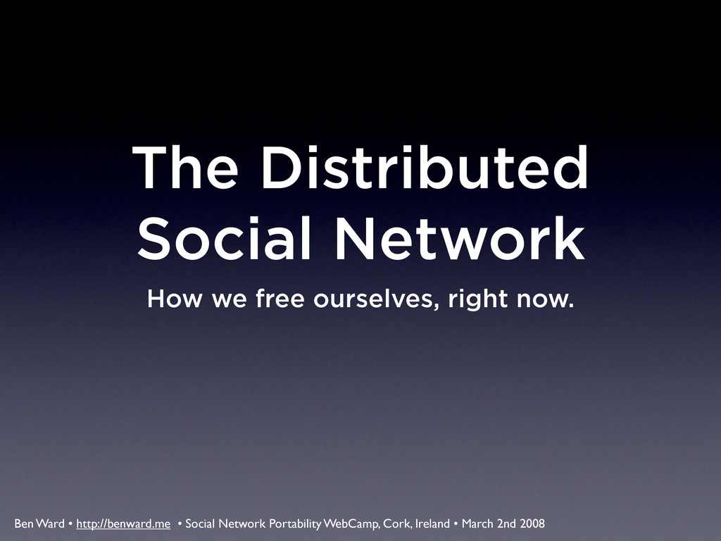 The Distributed Social Network How we free ours...