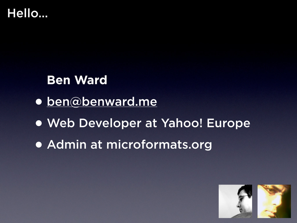 Ben Ward •ben@benward.me •Web Developer at Yaho...