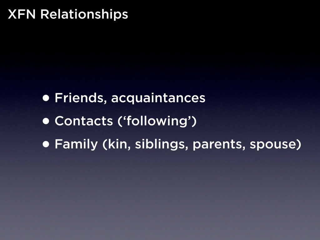 •Friends, acquaintances •Contacts ('following')...