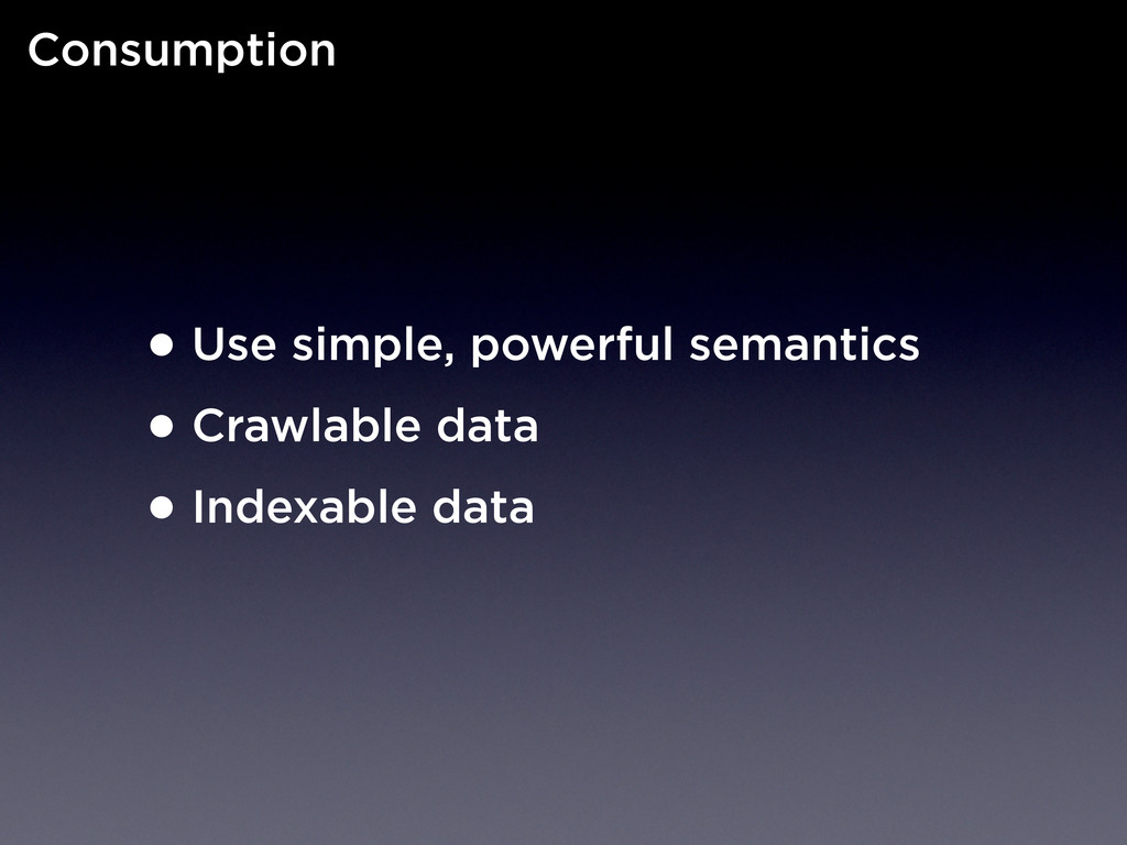 •Use simple, powerful semantics •Crawlable data...
