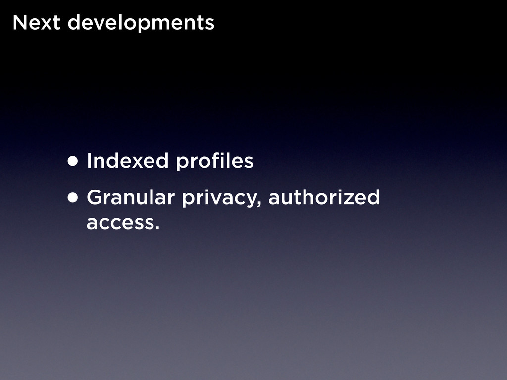 •Indexed profiles •Granular privacy, authorized...