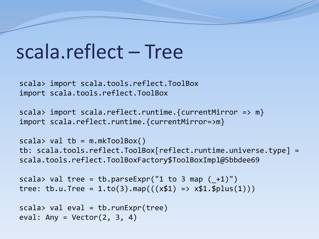 scala.reflect – Tree scala> import scala.tools....