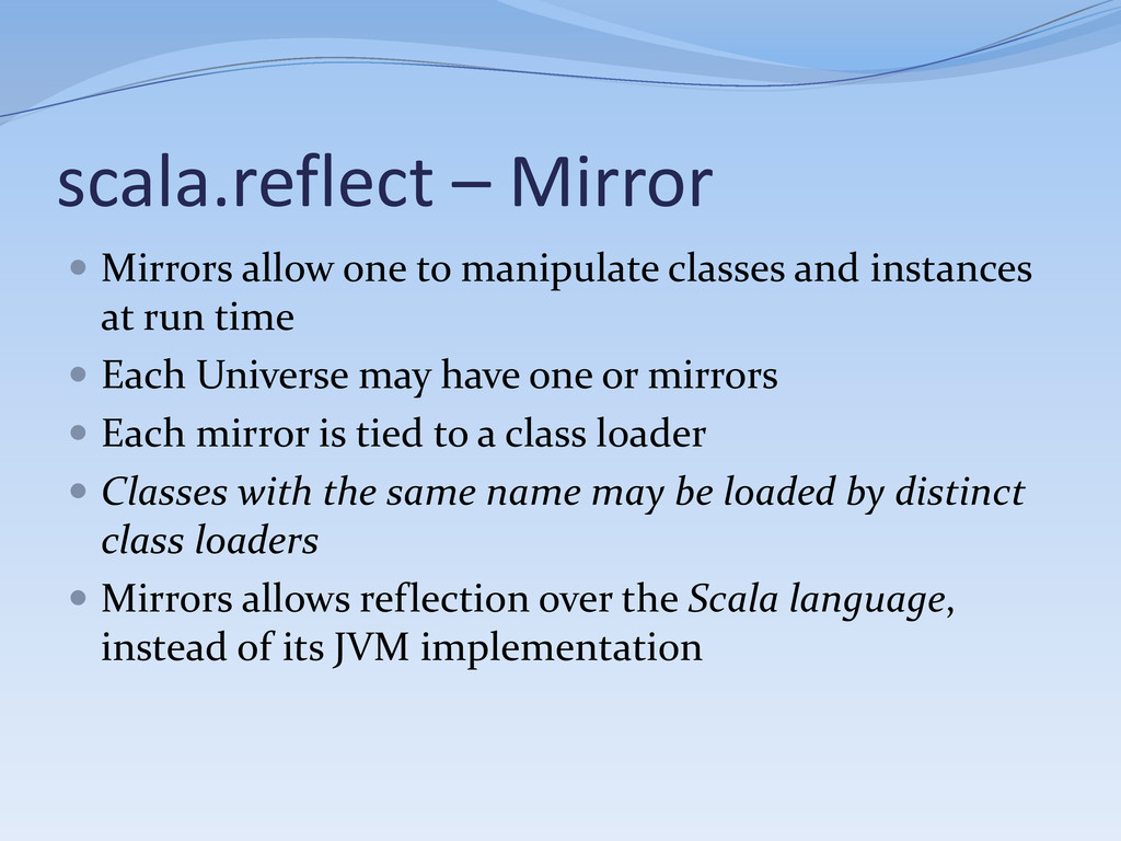 scala.reflect – Mirror  Mirrors allow one to m...