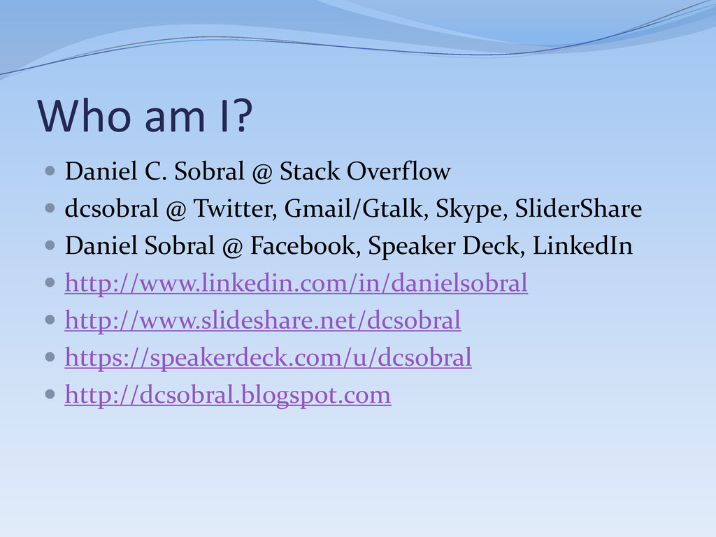 Who am I?  Daniel C. Sobral @ Stack Overflow ...