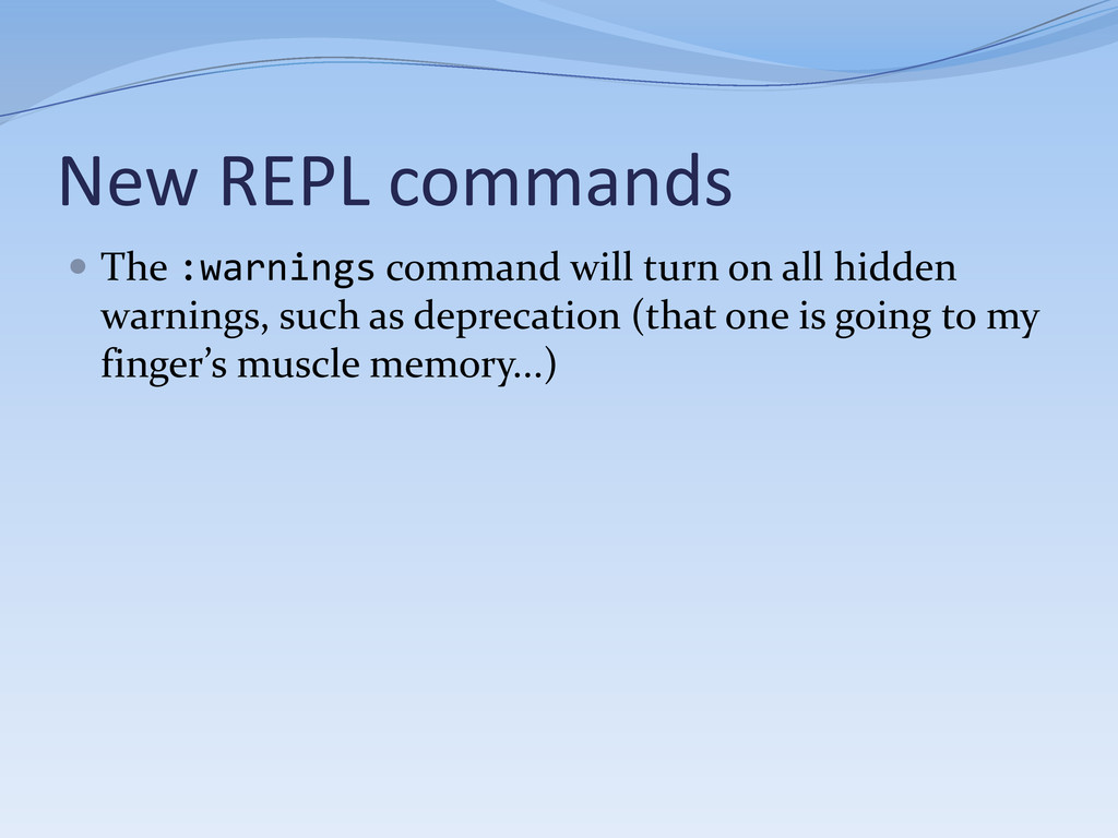 New REPL commands  The :warnings command will ...