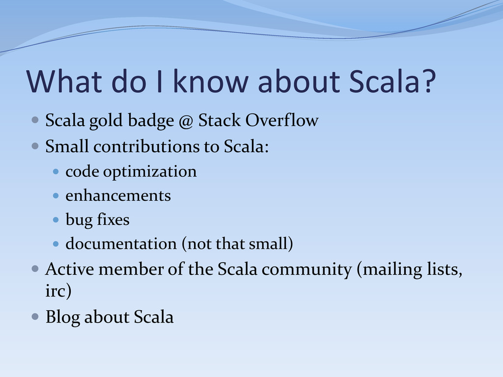 What do I know about Scala?  Scala gold badge ...