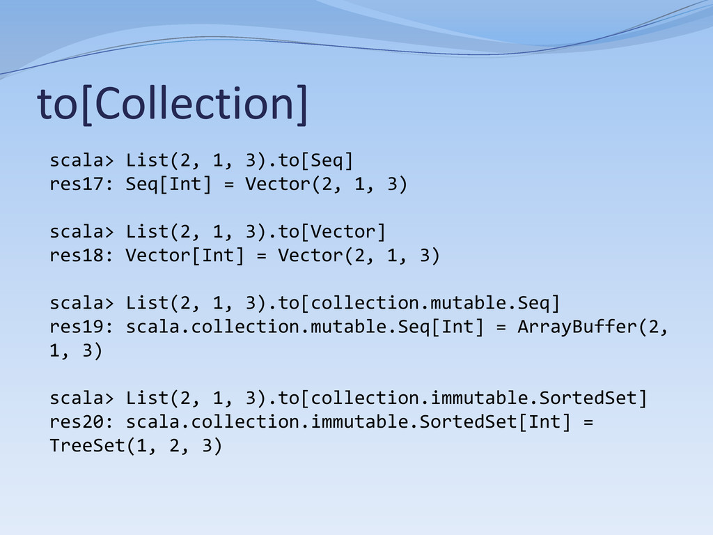 to[Collection] scala> List(2, 1, 3).to[Seq] res...