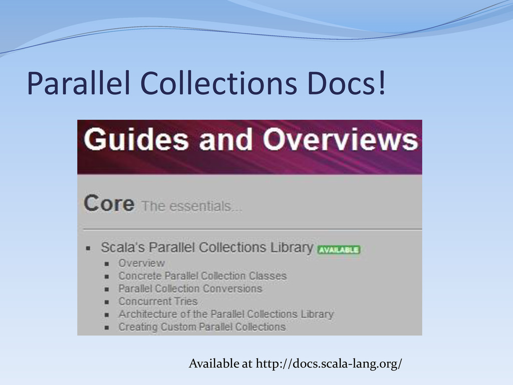 Parallel Collections Docs! Available at http://...