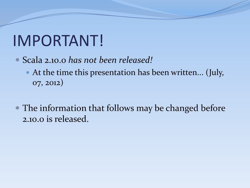 IMPORTANT!  Scala 2.10.0 has not been released...