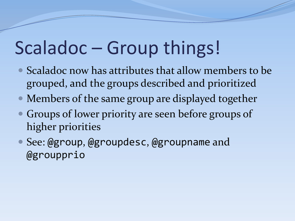 Scaladoc – Group things!  Scaladoc now has att...