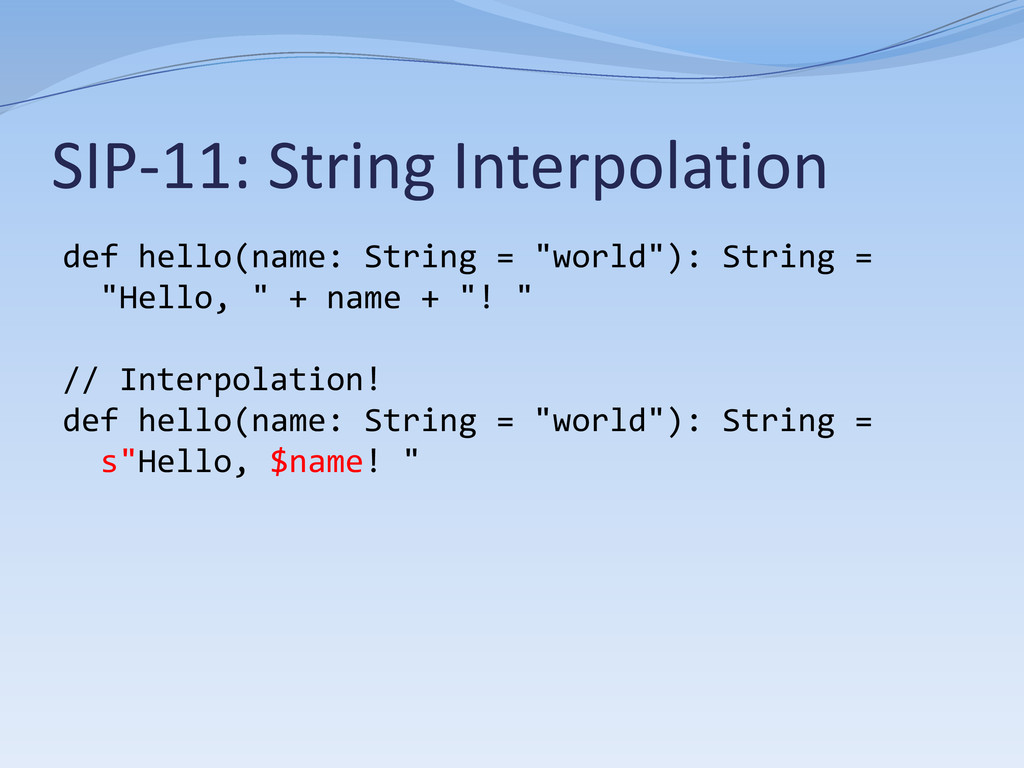 SIP-11: String Interpolation def hello(name: St...