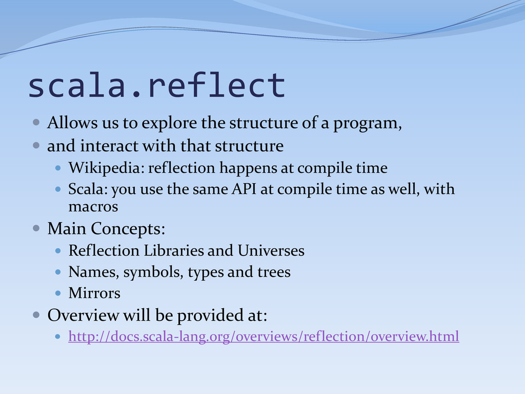 scala.reflect  Allows us to explore the struct...