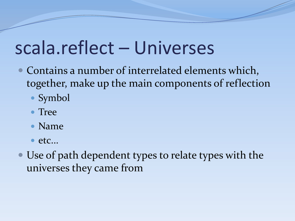 scala.reflect – Universes  Contains a number o...