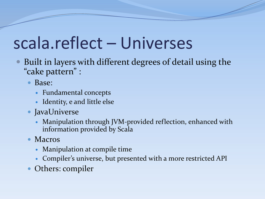 scala.reflect – Universes  Built in layers wit...