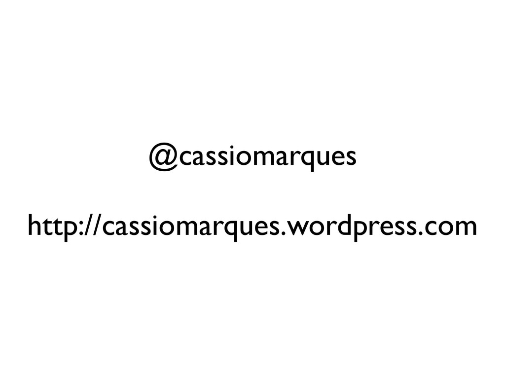 @cassiomarques http://cassiomarques.wordpress.c...