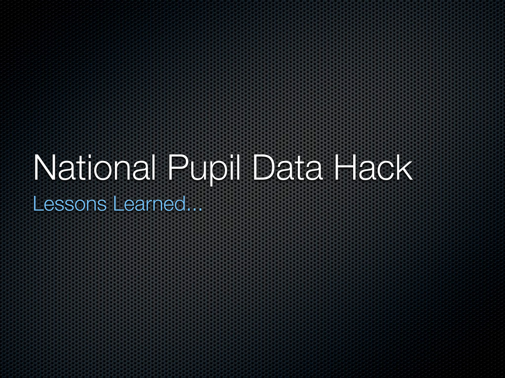National Pupil Data Hack Lessons Learned...