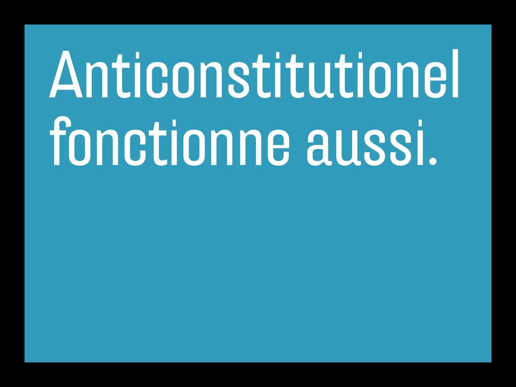 Anticonstitutionel fonctionne aussi.