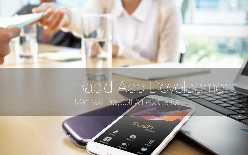 Matthew Draycott & Felix Clarke Rapid App Devel...