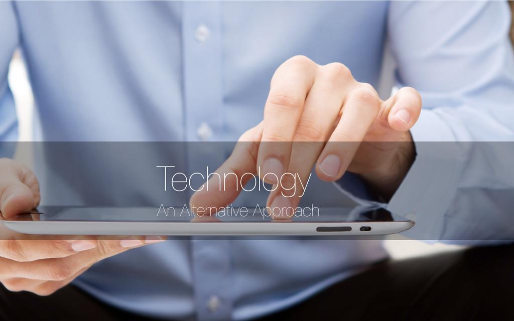 An Alternative Approach Technology