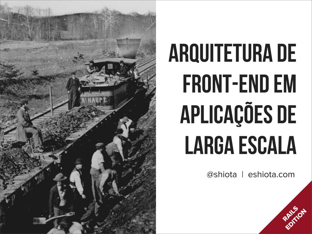 Arquitetura de Front-end em aplicações de larga...