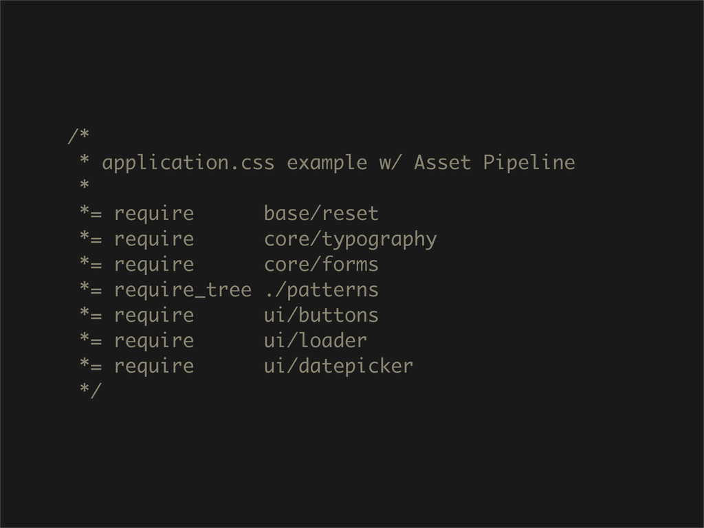 /* * application.css example w/ Asset Pipeline ...