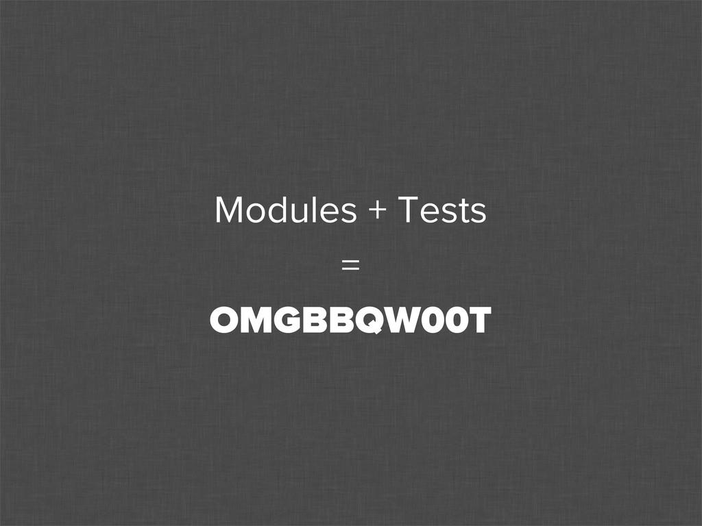 Modules + Tests = OMGBBQW00T