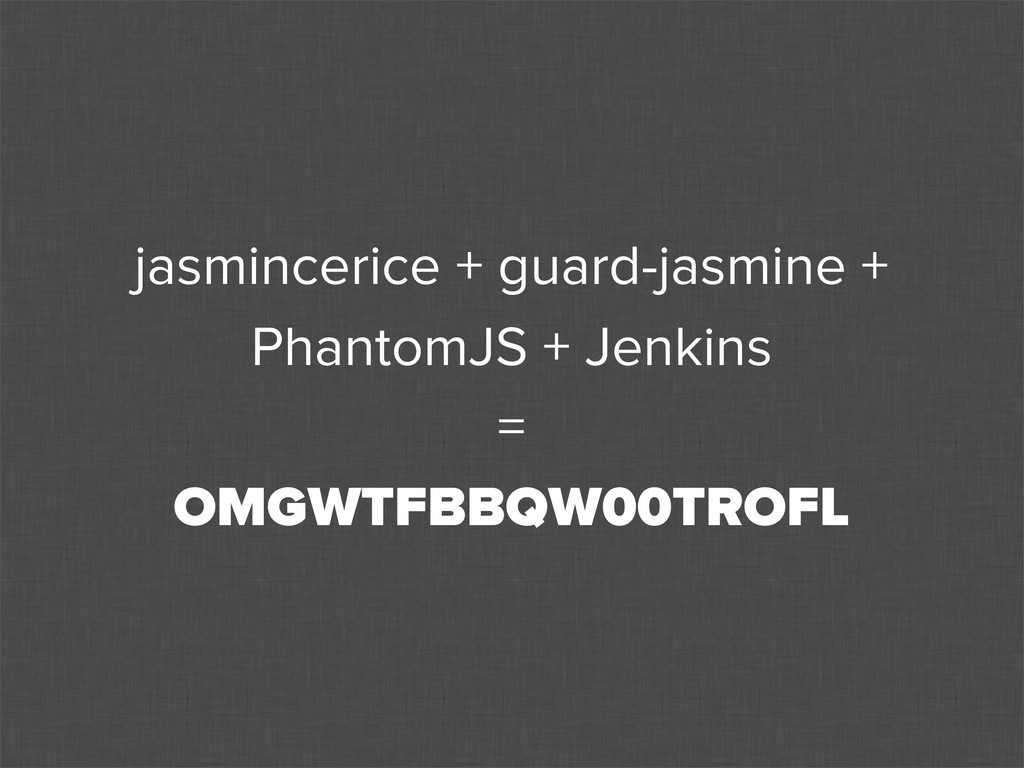 jasmincerice + guard-jasmine + PhantomJS + Jenk...